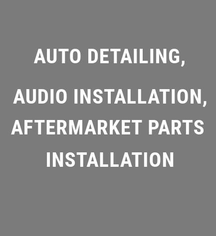Auto detailing, Audio installation, Aftermarket parts installation